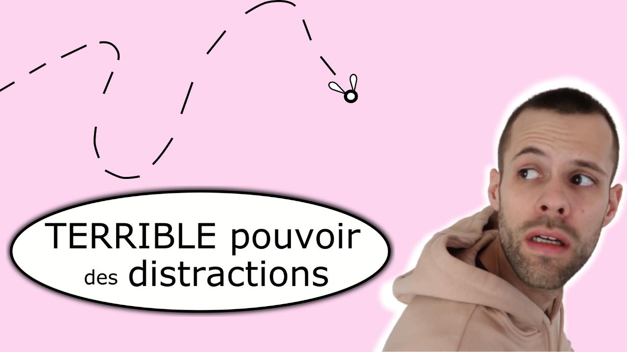 Le TERRIBLE pouvoir des distractions